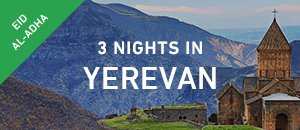 Eid Special: 3 nights in Yerevan